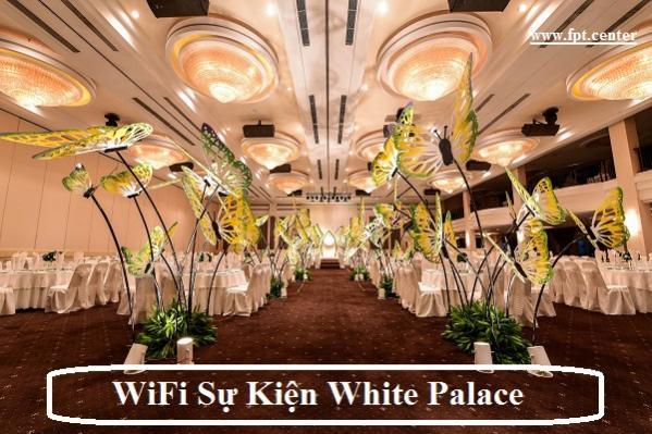 Cung Cấp WiFi Sự Kiện Tại White Palace Nhà Hàng Hội Nghị Tiệc Cưới