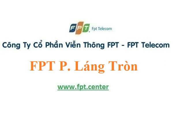 Lắp Đặt Mạng FPT Phường Láng Tròn Thị Xã Giá Rai Bạc Liêu