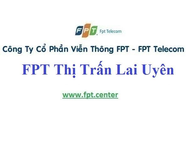 Lắp Đặt Mạng FPT Thị Trấn Lai Uyên Ở Huyện Bàu Bàng Tỉnh Bình Dương