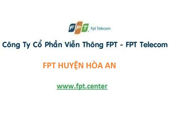 Lắp đặt mạng Fpt huyện Hòa An với mức giá vô cùng ưu đãi