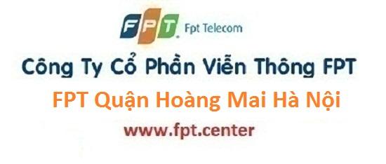 Lắp đặt mạng FPT Quận Hoàng Mai, đăng ký internet quận Hoàng Mai, cáp quang fpt quận Hoàng Mai. truyền hình FPT quận Hoàng Mai, internet FPT quận Hoàng Mai, lắp đặt internet Hoàng Mai Hà Nội, cáp quang Hoàng Mai Hà Nội