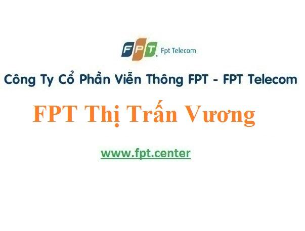 Lắp Đặt Mạng FPT Thị Trấn Vương Ở Huyện Tiên Lữ Tỉnh Hưng Yên