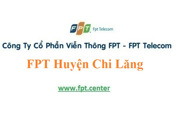 Lắp Đặt Mạng FPT Huyện Chi Lăng Tỉnh Lạng Sơn Rẻ Bung Nốc