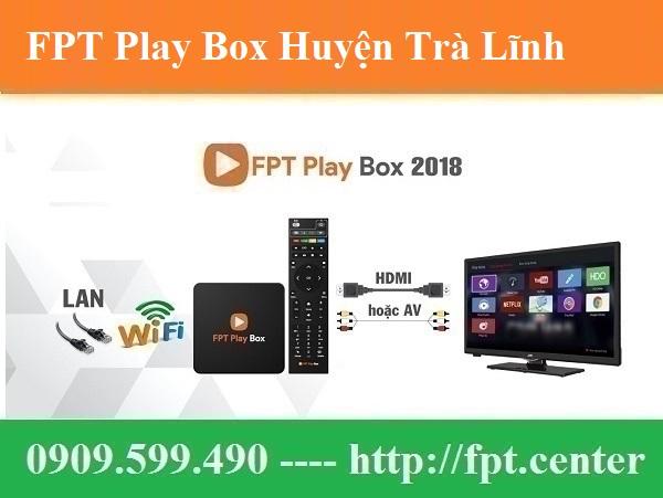 Bán FPT Play Box Huyện Trà Lĩnh tỉnh Cao Bằng Uy Tín Chính Hãng
