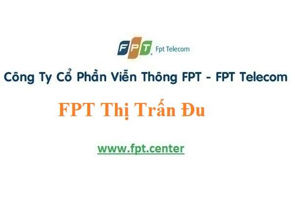 Lắp Đặt Internet Fpt Thị Trấn Đu Ở Tại Phú Lương giá hấp dẫn