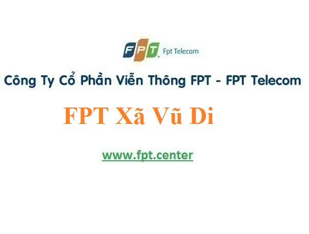 Lắp Đặt Mạng FPT Xã Vũ Di Tại Huyện Vĩnh Tường Vĩnh Phúc
