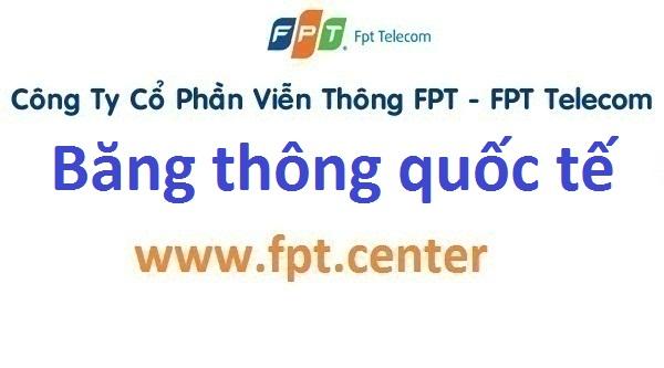 Băng thông quốc tế tối thiểu cáp quang FPT cung cấp cho doanh nghiệp