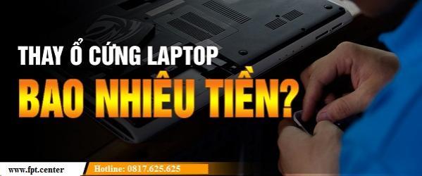 Thay Ổ Cứng Laptop Ở Địa Chỉ Nào ? Giá Bao Nhiều Tiền