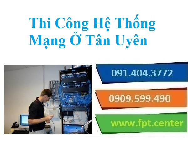 Thi Công Lắp Đặt Mạng LAN Mạng Nội Bộ Ở Tân Uyên Cho Nhà Phố Văn Phòng
