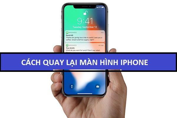Cách Quay Lại Màn hình Điện Thoại Iphone đơn giản nhất