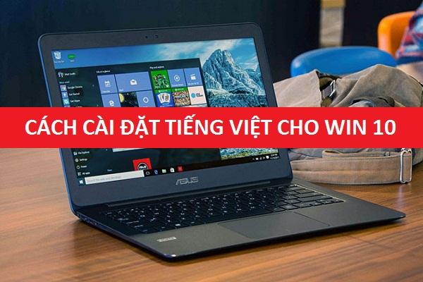 Hướng dẫn cài đặt tiếng Việt cho Win 10 khi sau khi cài đặt